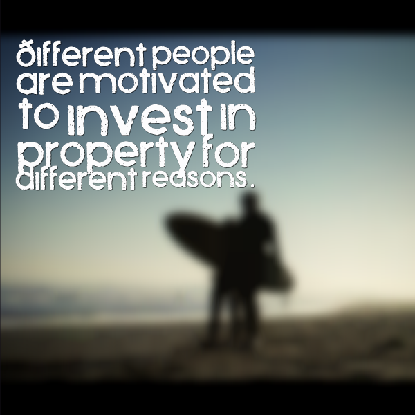 Different people are motivated to invest in property for different reasons.