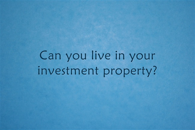 can you live in your investment property?