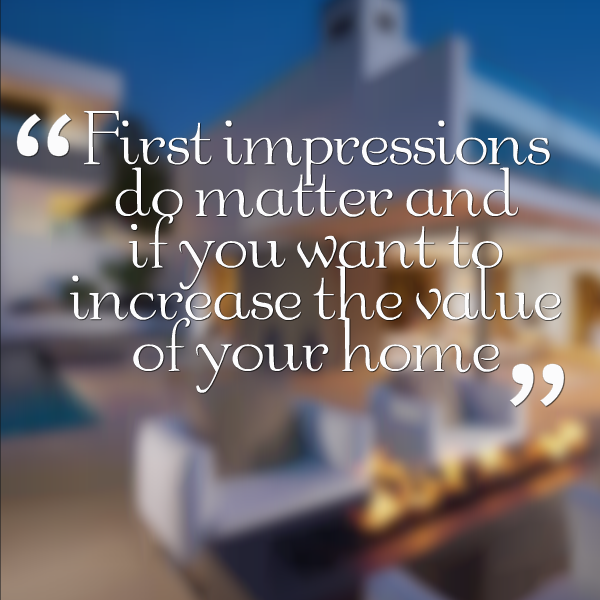first impressions do matter if you want to increase the value of your home