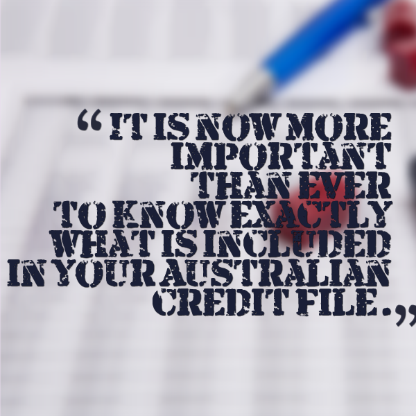 it is now more important than ever to know exactly what is included in your Australian credit file.