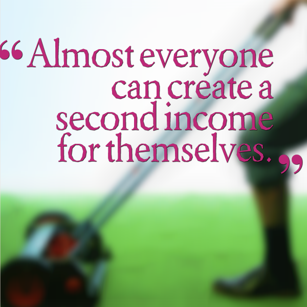 Almost everyone can create a second income for themselves.