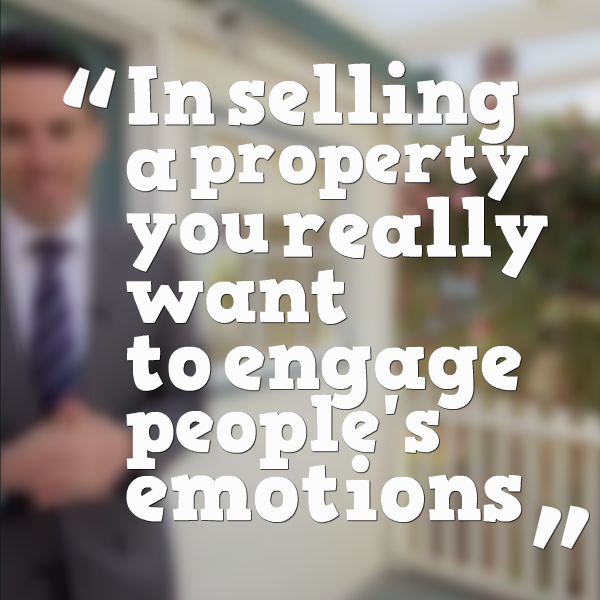 In selling a property you really want to engage people's emotions