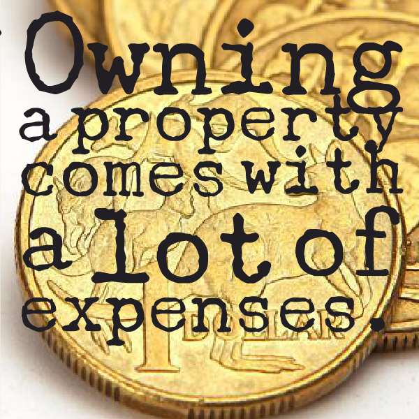 Owning a property comes with a lot of expenses.
