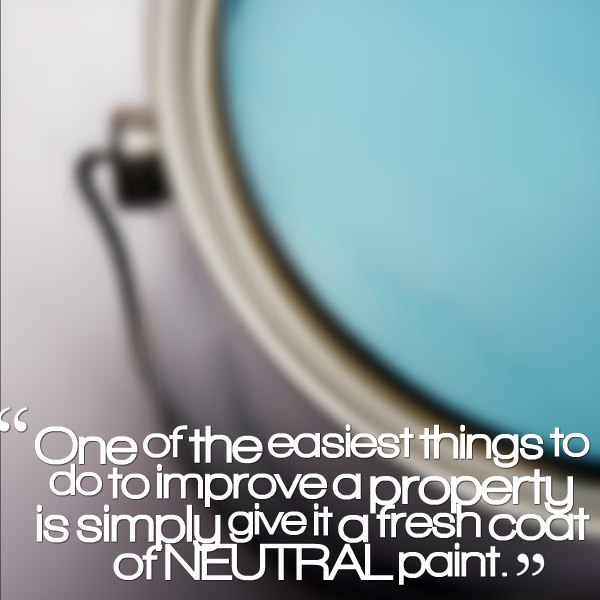One of the easiest things to do to improve a property is simply give it a fresh coat of NEUTRAL paint.