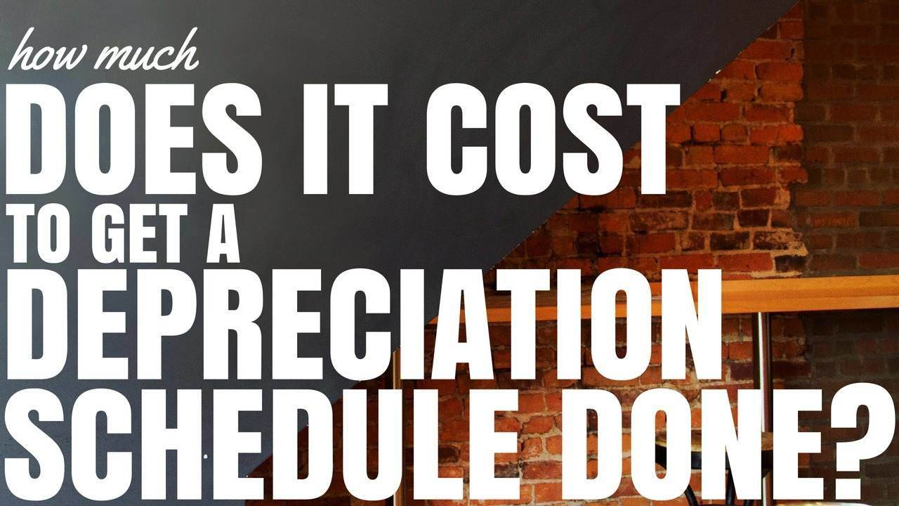 How Much Does It Cost To Get A Depreciation Schedule Done?