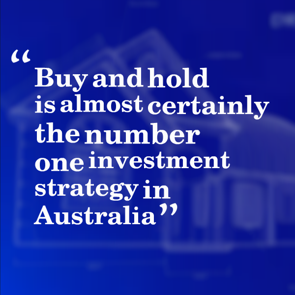 Buy and hold is almost certainly the number one investment strategy in Australia