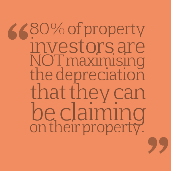 80% of property investors are NOT maximising the depreciation that they can be claiming on their property.