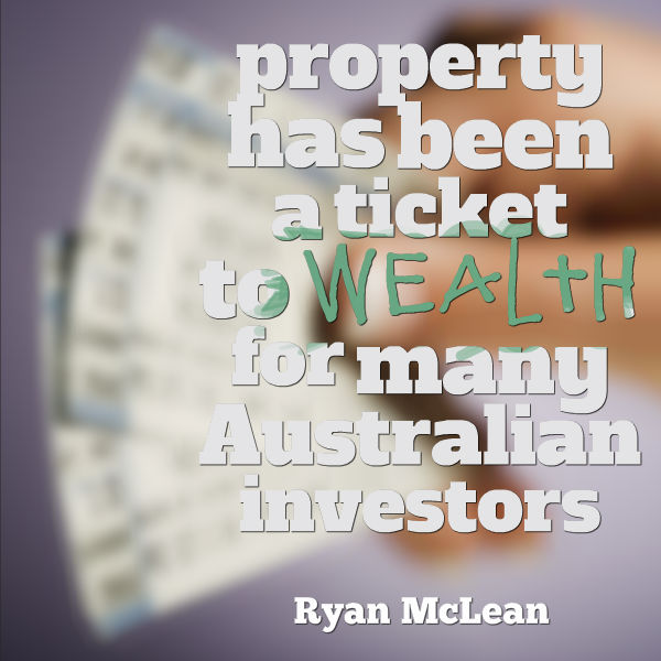 property has been a ticket to wealth for many Australian investors