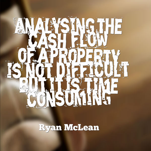 Analysing the cash flow of a property is not difficult but it is time consuming