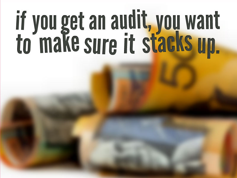 if you get an audit, you want to make sure it stacks up.