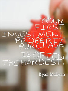 Your first investment property purchase is often the hardest.