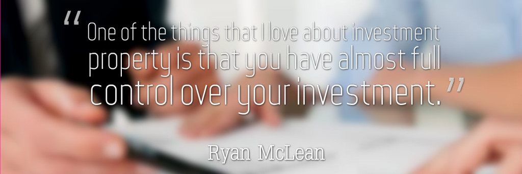 One of the things that I love about investment property is that you have almost full control over your investment.