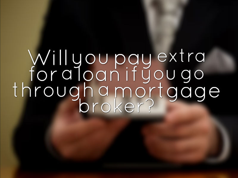 Will you pay exra for a loan if you through a mortgage broker quote