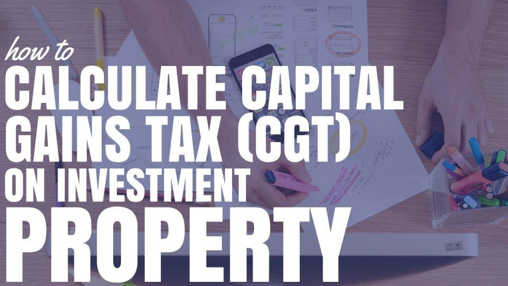How To Calculate Capital Gains Tax (CGT) On Investment Property