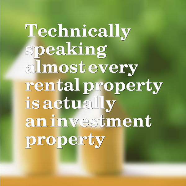 technically speaking almost every rental property is actually an investment property