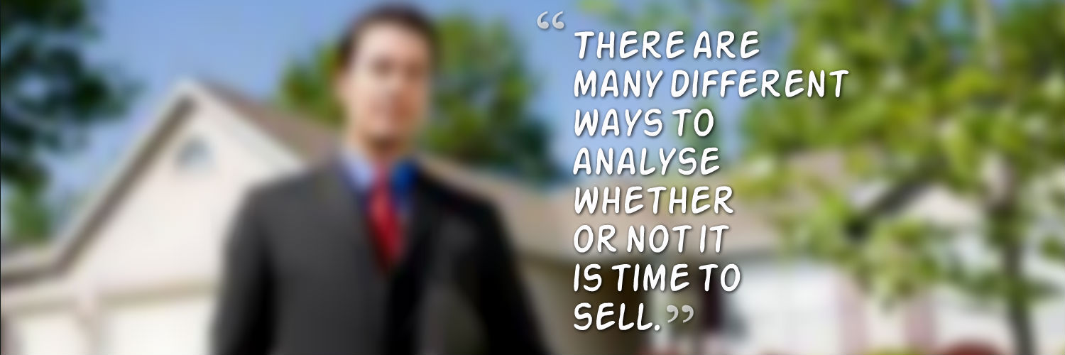There are many different ways to analyse whether or not it is time to sell.