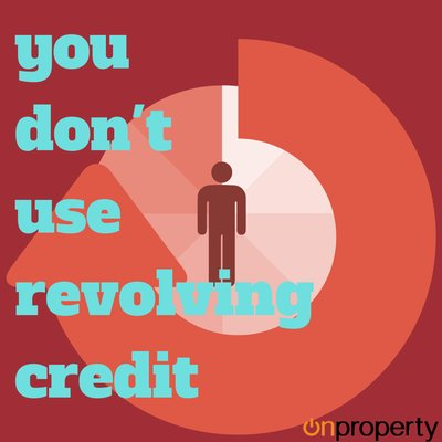 You don't use revolving credit