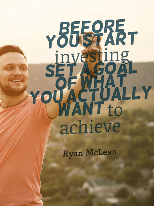 before you start investing set a goal of what you actually want to achieve