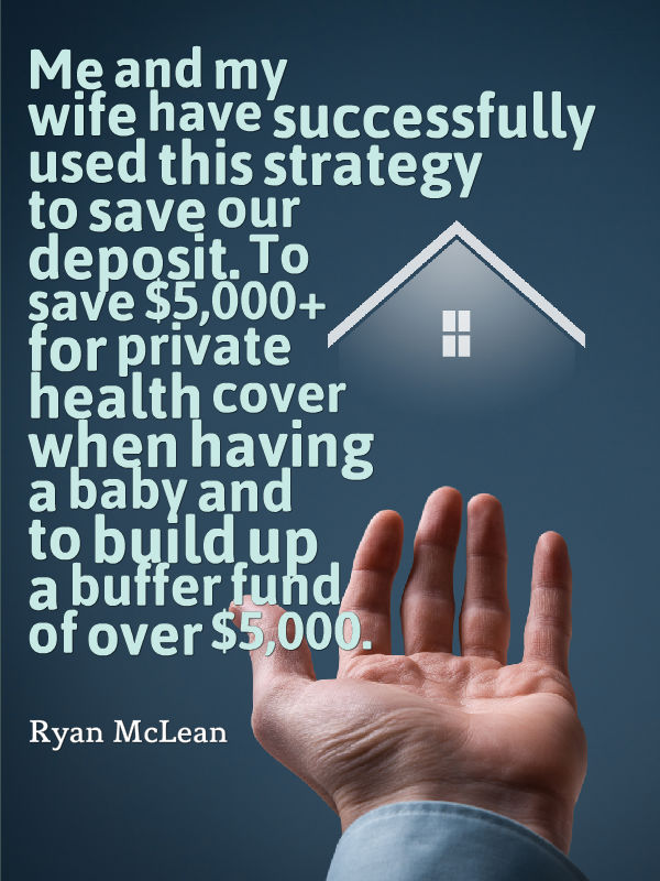Me and my wife have successfully used this strategy to save our deposit. To save $5,000+ for private health cover when having a baby and to build up a buffer fund of over $5,000.
