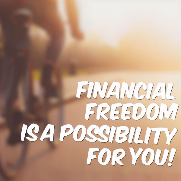 financial freedom is a possibility for you