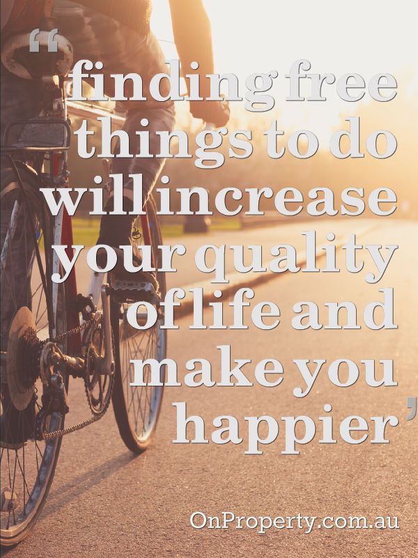 finding free things to do will increase your quality of life and make you happier