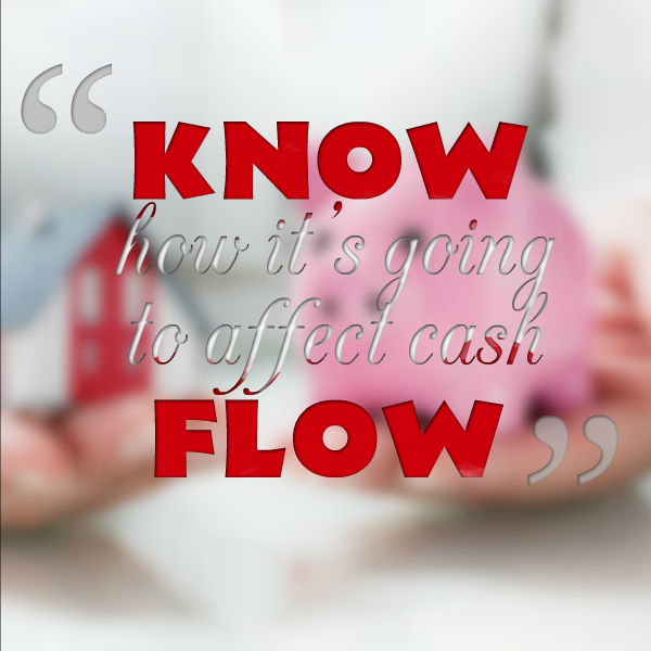 know how it's going to affect the cash flow