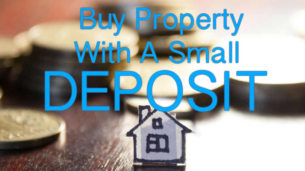 Buy a property with a small deposit