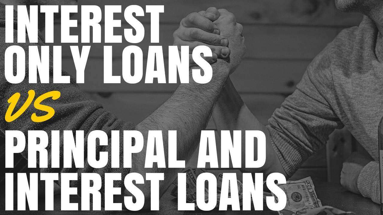 Interest only loans vs principal and interest loans for Loan for land only