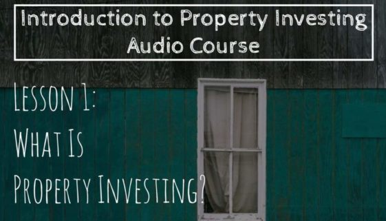 What Is Property Investing? (Lesson 1: Intro To Property Investing)