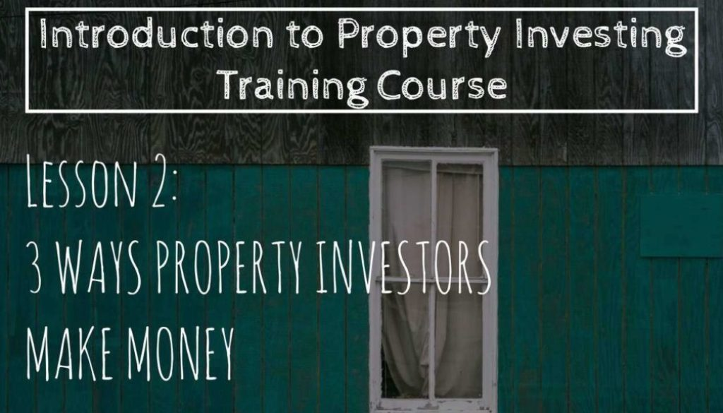 3 Ways Property Investors Make Money. (Lesson 2: Intro To Property Investing)