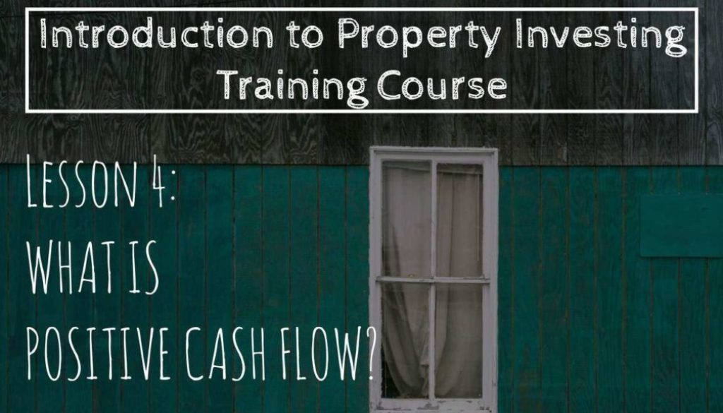 What Is Positive Cash Flow? (Lesson 4: Intro To Property Investing)