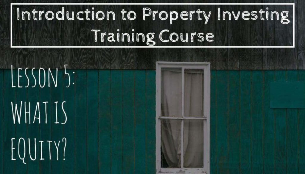 What Is Equity? (Lesson 5: Intro To Property Investing)