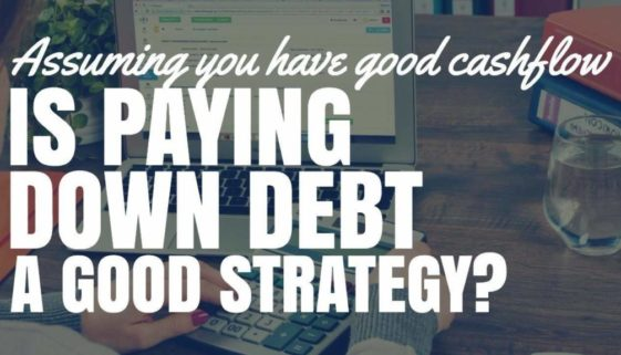 Assuming You Have Good Cash Flow Is Paying Down Debt A Good Strategy?