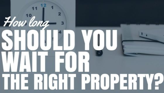 How Long Should You Wait For The Right Property To Come On The Market?