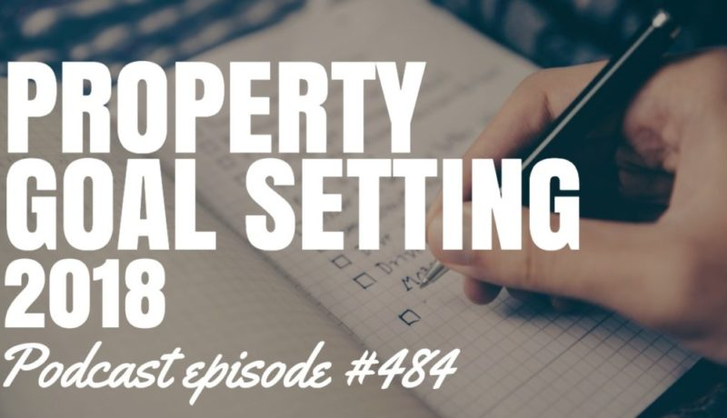 Property Goal Setting in 2018 (Ep484)