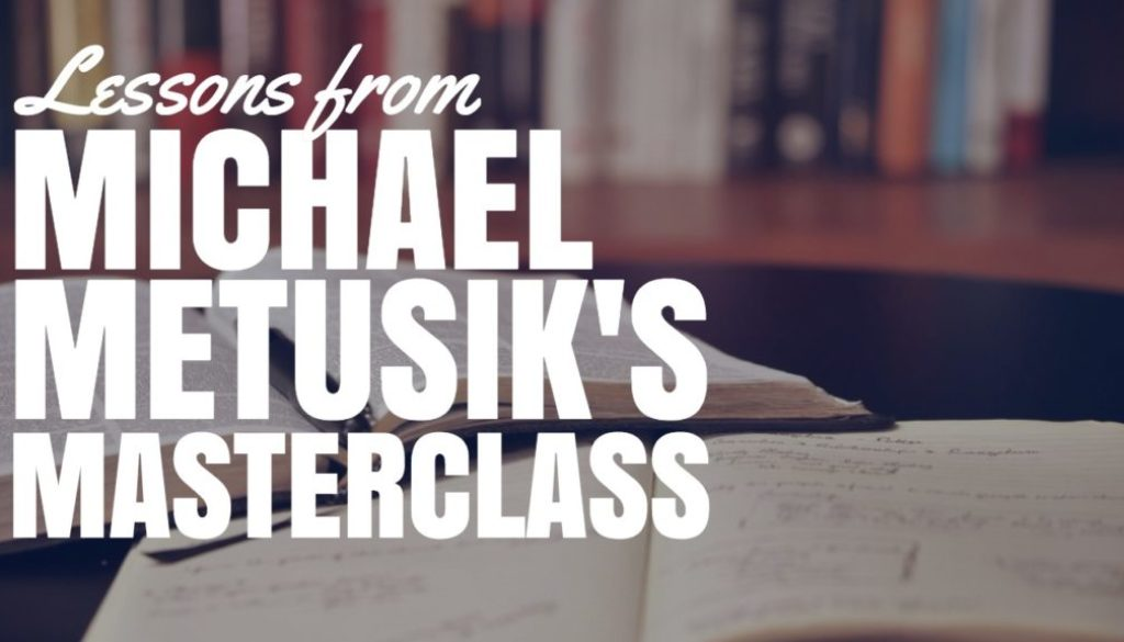 Lessons From Michael Metusik's Masterclass