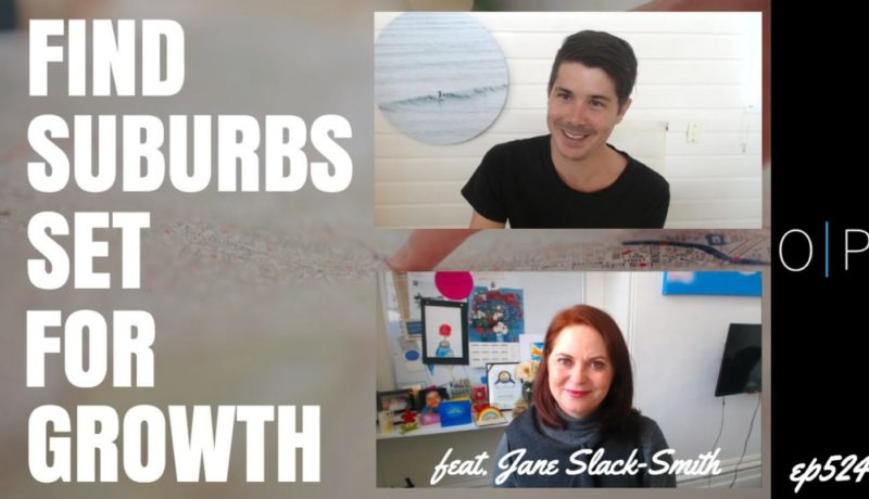 Finding Suburbs Set For Growth - Feat. Jane Slack-Smith