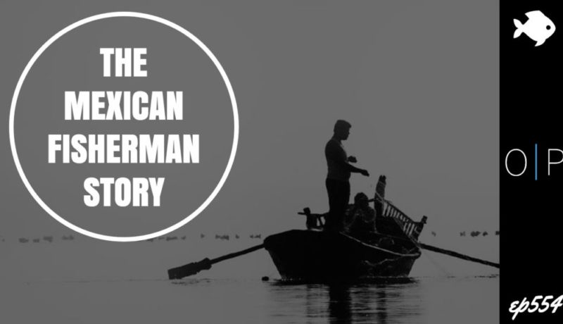 The Mexican Fisherman Story (From The 4 Hour Work Week)