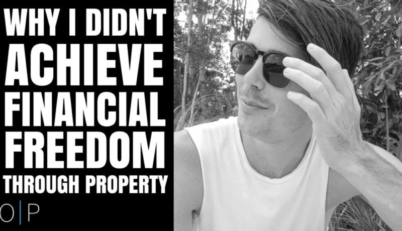 Why I Didn't Achieve Financial Freedom Through Investing in Property
