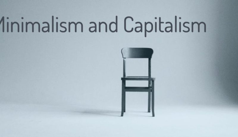 Minimalism and Capitalism: Using Minimalism To Gain Wealth, Happiness and Achieve Financial Freedom