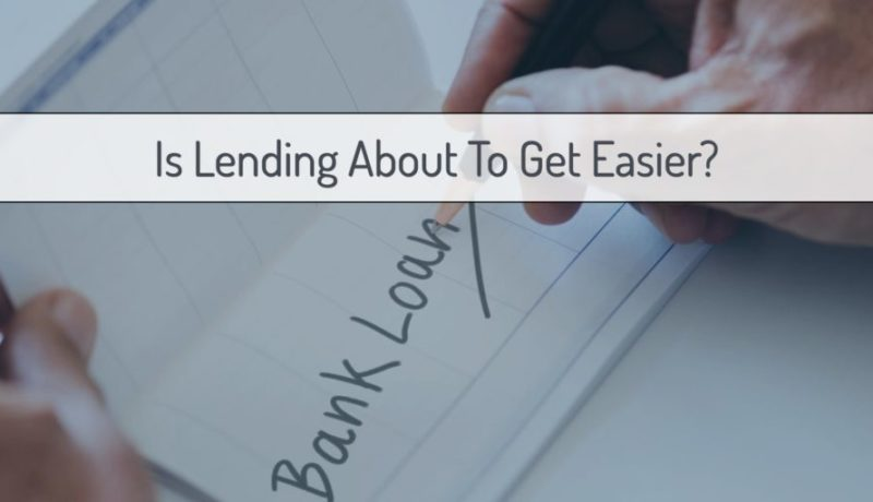 Is Lending About To Get Easier For Investors?