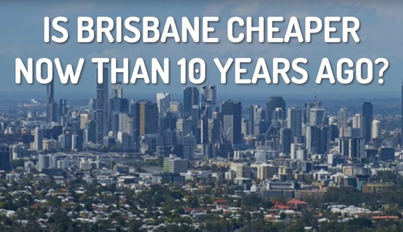 Is Brisbane Property Cheaper Now Than 10 Years Ago?!