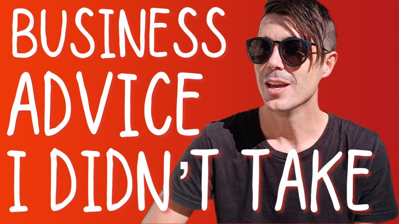 The Best Business Advice I DIDN'T Take, And Now I'm Paying For It