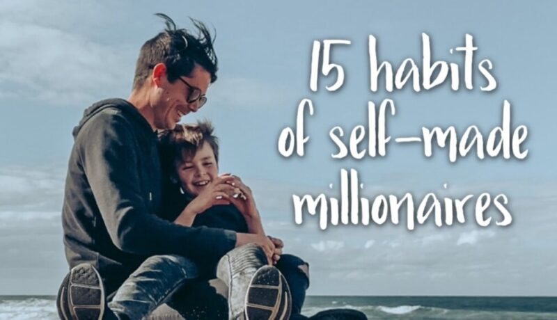 15 Habits Self Made Millionaires Have