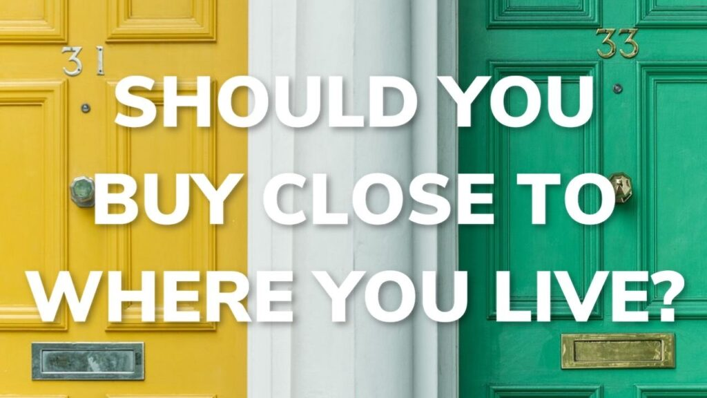 Should You Buy An Investment Property Close To Where You Live?